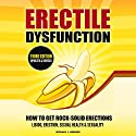 Erectile Dysfunction: How to Get Rock-Solid Erections Audiobook by Michael J. Howard Narrated by Michael J. Howard