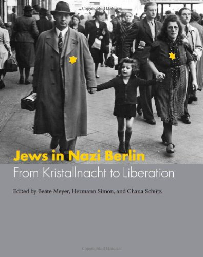 Jews in Nazi Berlin: From Kristallnacht to Liberation (Studies in German-Jewish Cultural History and Literature, Franz Rosenzweig Miner)