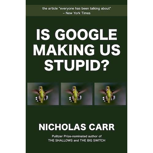 is google making us stupid essay carr The first question to consider in responding to nicholas carr's essay is whether  or not you agree with carr's central argument do you agree with carr and.
