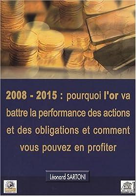 2008-2015 : pourquoi l'or va battre la performance des actions et des obligations et comment vous pouvez en profiter de Léonard Sartoni