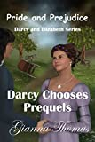 Pride and Prejudice: Darcy Chooses Prequels (Darcy and Elizabeth Book 5)