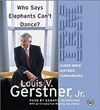 By Louis V. Gerstner Jr. Who Says Elephants…