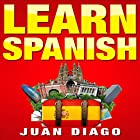 Learn Spanish: The Fast and Easy Guide for Beginners to Learn Conversational Spanish Hörbuch von Juan Diago Gesprochen von: Damon Alums