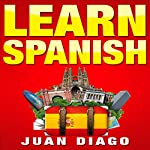 Learn Spanish: The Fast and Easy Guide for Beginners to Learn Conversational Spanish | Juan Diago