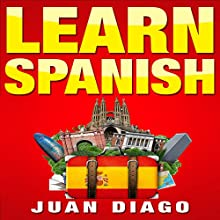 Learn Spanish: The Fast and Easy Guide for Beginners to Learn Conversational Spanish | Livre audio Auteur(s) : Juan Diago Narrateur(s) : Damon Alums