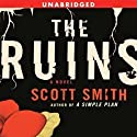 The Ruins (       UNABRIDGED) by Scott Smith Narrated by Patrick Wilson