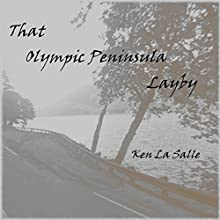 That Olympic Peninsula Layby  by Ken La Salle Narrated by Ken La Salle