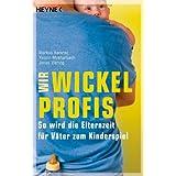 """Wir Wickelprofis: So wird die Elternzeit f�r V�ter zum Kinderspielvon """"Markus Kamrad"""""""