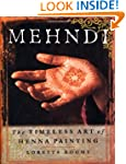 Mehndi: The Timeless Art of Henna Pai...
