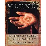 Mehndi : The Timeless Art of Henna Painting ~ Loretta Roome