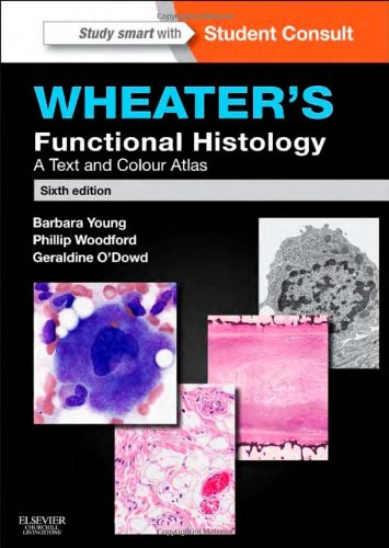 Wheater'S Functional Histology: A Text And Colour Atlas, 6E (Functional Histology (Wheater'S))