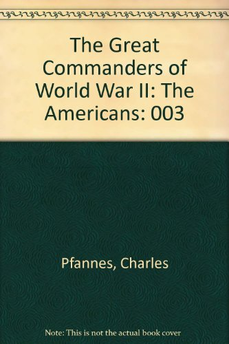 The Great Commanders of World War II: The Americans