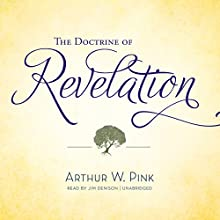 The Doctrine of Revelation Audiobook by Arthur W. Pink Narrated by Jim Denison