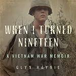 When I Turned Nineteen: A Vietnam War Memoir | Glyn Haynie