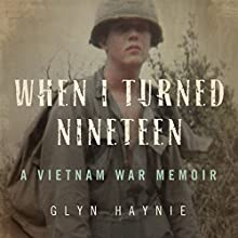 When I Turned Nineteen: A Vietnam War Memoir Audiobook by Glyn Haynie Narrated by Kelly Klaas