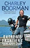 Charley Boorman Extreme Frontiers: Racing Across Canada from Newfoundland to the Rockies