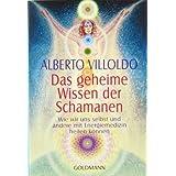 """Das geheime Wissen der Schamanen: Wie wir uns selbst und andere mit Energiemedizin heilen k�nnenvon """"Alberto Villoldo"""""""