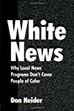 img - for White News: Why Local News Programs Don't Cover People of Color (Routledge Communication Series) by Heider, Don (2000) Paperback book / textbook / text book