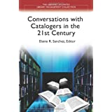 Conversations with Catalogers in the 21st Century (Libraries Unlimited Library Management Collection) ~ Elaine R. Sanchez