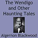 The Wendigo and Other Haunting Tales | Algernon Blackwood