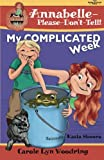 My COMPLICATED Week (Annabelle-Please-Dont-Tell!) (Volume 1)