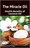 The Miracle Oil: Health Benefits of Coconut Oil