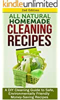 Cleaning: All Natural Homemade Cleaning Recipes: A DIY Cleaning Guide to Safe, Environmentally Friendly Money-Saving Recipes: Aromatherapy, Clean, Organization, ... Organizing Book 1) (English Edition)