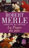 La Pique Du Jour (Fortune De France VI) (French Edition) (2253136255) by Robert Merle