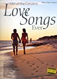 N/a 100 of the Greatest Love Songs Ever: for Piano, Voice and Guitar