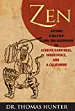 img - for ZEN: Become a Master - Learn Zen Buddhism to Achieve Happiness, Inner Peace, and a Calm Mind (Become a Zen Warrior - This is Your Complete Guide to Achieve Balance and Harmony) book / textbook / text book