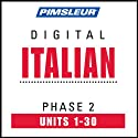 Italian Phase 2, Units 1-30: Learn to Speak and Understand Italian with Pimsleur Language Programs  by Pimsleur Narrated by Pimsleur