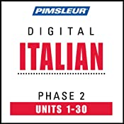 Italian Phase 2, Units 1-30: Learn to Speak and Understand Italian with Pimsleur Language Programs | [Pimsleur]