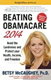 By Betsy McCaughey Beating Obamacare 2014: Avoid the Landmines and Protect Your Health, Income, and Freedom (Rep Upd)