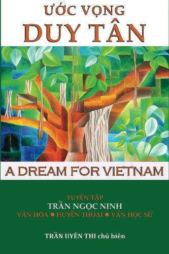 Uoc Vong Duy Tan - A Dream for Vietnam: Selected Writings by Professor Tran Ngoc Ninh and his students (Vietnamese Edition)