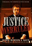 img - for Justice Overruled Unmasking the Criminal Justice System book / textbook / text book