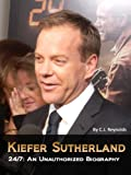 img - for Kiefer Sutherland: 24/7 An Unauthorized Biography book / textbook / text book