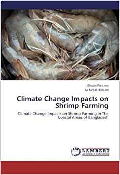 Climate Change Impacts On Shrimp Farming: Climate Change Impacts On Shrimp Farming In The Coastal Areas Of Bangladesh