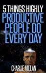 5 Things Highly Productive People Do...