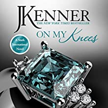 On My Knees: Stark International 2 (       UNABRIDGED) by J. Kenner Narrated by Abby Craden