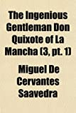 The Ingenious Gentleman Don Quixote of La Mancha (Volume 3, pt. 1) (1154047598) by Saavedra, Miguel de Cervantes