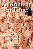 img - for A Moment in Time: The Odyssey of New Mexico's Segesser Hide Paintings book / textbook / text book
