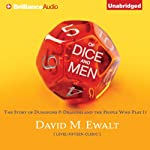 Of Dice and Men: The Story of Dungeons & Dragons and the People Who Play It | David M. Ewalt