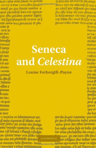 Seneca and Celestina (Cambridge Iberian and Latin American Studies)