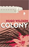 img - for Colony by Hugo Wilcken (2007-08-06) book / textbook / text book