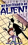 img - for My Best Friend is an Alien! (an exciting thriller for children ages 9-12) book / textbook / text book
