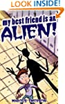 My Best Friend is an Alien! (an excit...