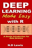 Deep Learning Made Easy with R: A Gentle Introduction for Data Science. (English Edition)