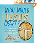 What Would Jesus Craft?: 30 Simple Pr...
