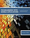 img - for Programming with Mobile Applications: Android(TM), iOS, and Windows Phone 7 book / textbook / text book