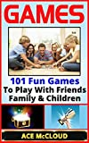 Games: 101 Fun Games To Play With Friends, Family & Children (Games, Kids Games, Family Games, Solo Games, Best Games) thumbnail